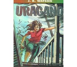 Uragano - J.b. Watson,  2007,  Mondadori