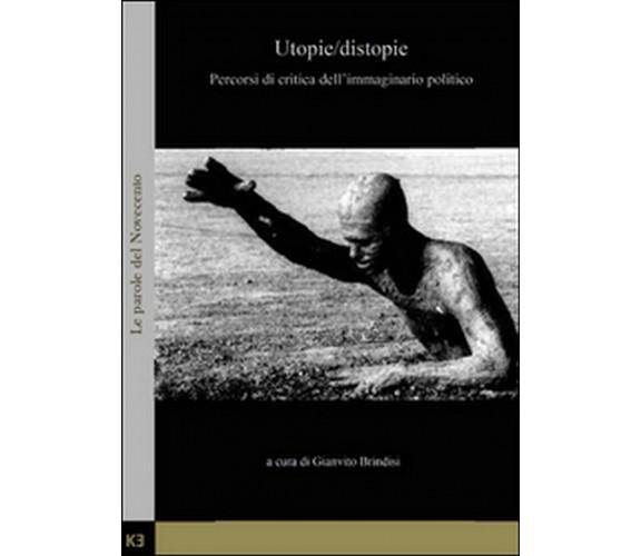 Utopie/distopie. Percorsi di critica dell'immaginario politico, di G. Brindisi