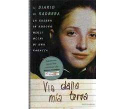 VIA DALLA MIA TERRA DIARIO DI SADBERA -- MONDADORI-- 1a ED.- 1999