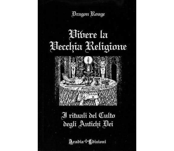 VIVERE LA VECCHIA RELIGIONE - Wicca Magia Stregoneria Evocazioni - Dragon Rouge