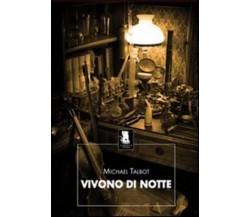 VIVONO DI NOTTE - MICHAEL TALBOT - GARGOYLE, 2011