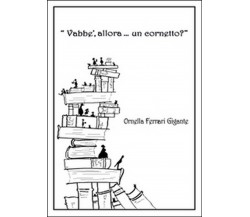 Vabbè, allora... un cornetto? di Ornella Ferrari Gigante, G. D. Fedi,  2015