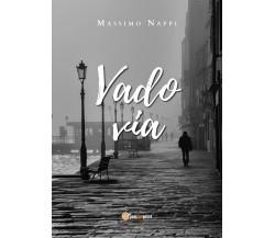 Vado via di Massimo Nappi,  2020,  Youcanprint