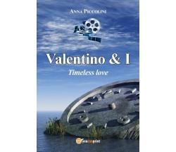 Valentino & I - Timeless love di Anna Piccolini,  2017,  Youcanprint