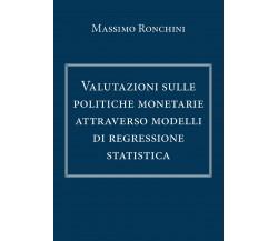 Valutazioni sulle politiche monetarie attraverso modelli di regressione statist.