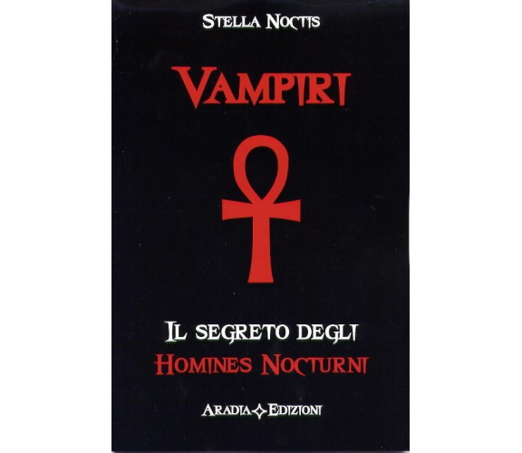 Vampiri. Il segreto degli Homines Nocturni - Stella Noctis - Aradia edizioni