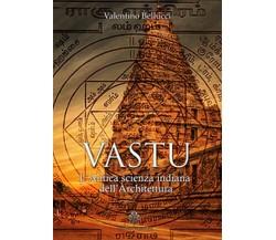 Vastu. L'antica scienza indiana dell'architettura di Valentino Bellucci,  2017