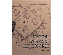 Vecchi stracci di ricordi di Alessandro Mambelli,  2015,  Youcanprint