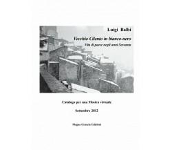 Vecchio Cilento In Bianco-Nero - Luigi Balbi,  2012,  Edizioni Magna Grecia