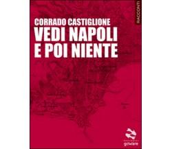 Vedi Napoli e poi niente di Corrado Castiglione,  2015,  Goware