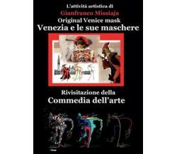 Venezia e le sue maschere  di Gianfranco Missiaja,  2015,  Youcanprint -  ER