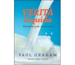Verità liquida. Nutriti per crescere - Paul Graham,  2014,  Youcanprint