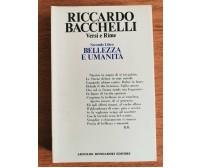 Versi e rime, Bellezza e umanità - R. Bacchelli - Mondadori - 1972 - AR