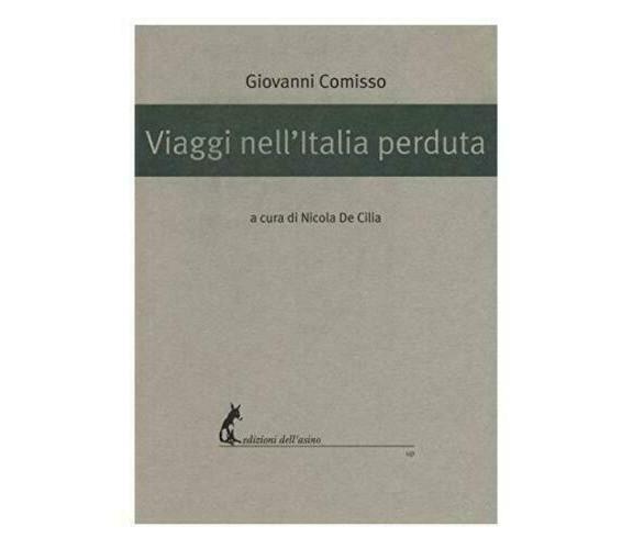 Viaggi nell'Italia perduta - Giovanni Comisso,  2018,  Edizioni Dell'Asino