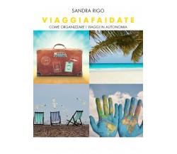 Viaggiafaidate Come organizzare i viaggi in autonomia - Sandra Rigo,  2019 - P