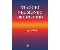 Viaggio nel mondo del rischio  di Luigi Selleri,  2015,  Youcanprint