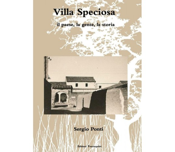 Villa Speciosa, il paese, la gente, la storia - Sergio Ponti,  2017,  Youcanprin