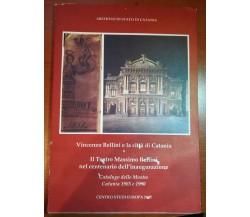 Vincenzo Bellini e la città di Catania - AA.VV.- Centro studi Europa - 2000 - M