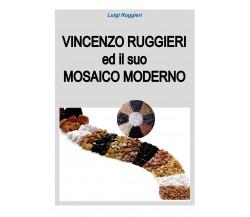 Vincenzo Ruggieri ed il suo Mosaico Moderno - di Luigi Ruggieri,  2018 - ER