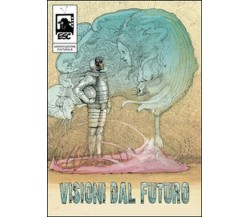 Visioni dal futuro,  di Electric Sheep Comics,  2015,  Youcanprint -  ER