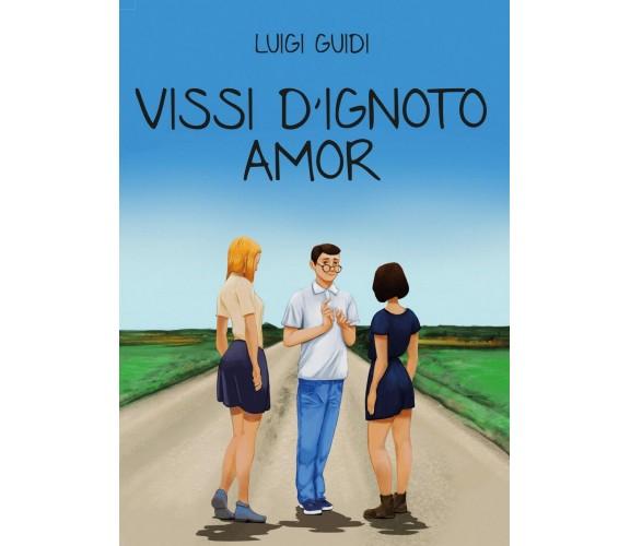 Vissi d'ignoto amor di Luigi Guidi,  2017,  Youcanprint
