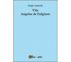 Vita Angelae de Fulgineo  di Sergio Andreoli,  2015,  Youcanprint  -ER