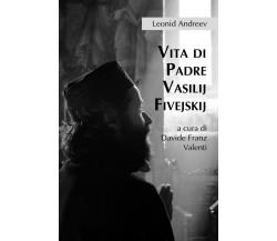 Vita di Padre Vasilij Fivejskij,  Valenti, 2019,  Youcanprint