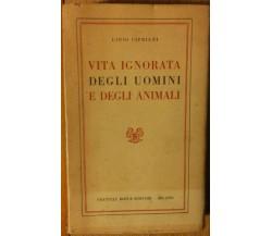 Vita ignorata degli uomini e degli animali - Cipriani - Bocca Editori,1982 - R