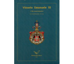 Vittorio Emanuele III il Re numismatico. La sua monetazione, 1901-1943