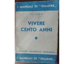 Vivere cento anni - Dott. U. M. A. - Istituto editoriale moderno,1936 - A