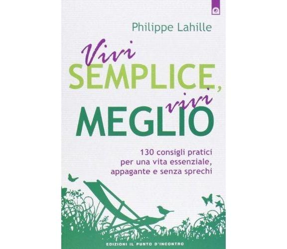 Vivi semplice, vivi meglio - Philippe Lahille - Il Punto d'Incontro,2013 - A