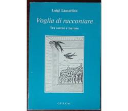 Voglia di raccontare - Luigi Lamartina - C.U.E.C.M., 1991 - A