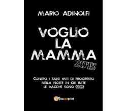 Voglio la mamma 2015,  di Mario Adinolfi,  2014,  Youcanprint