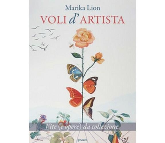Voli d'artista. Vite (e opere) da collezione  di Marika Lion,  2019,  Goware- ER