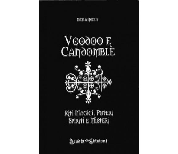 Voodoo e candomblé. Riti magici, poteri, spiriti e misteri - Stella Noctis