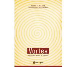 Vortex - Racconti brevi e Poesie di Francesco Simoncelli, Marco Vicini,  2016