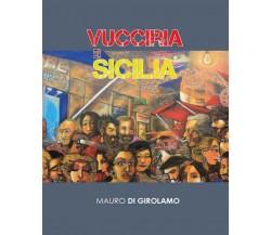 Vucciria e Sicilia - di Mauro Di Girolamo,  2017,  Youcanprint - ER