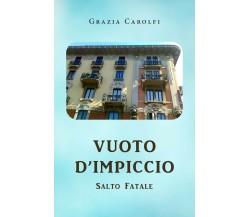 Vuoto d'impiccio, salto fatale di Grazia Carolfi,  2020,  Youcanprint