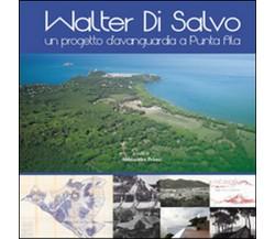 Walter Di Salvo. Un progetto d'avanguardia a Punta Ala. Catalogo della mostra
