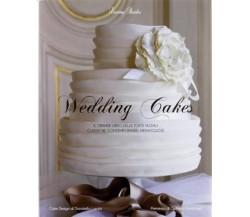 Wedding cakes. Il grande libro delle torte nuziali: classiche, contemporanee...