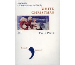 White Christmas. L'America e la reinvenzione del Natale - Paolo Prato, Donzelli