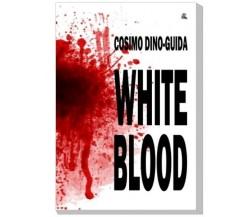 White blood - Cosimo Dino-Guida - Nettarget edizioni, 2015