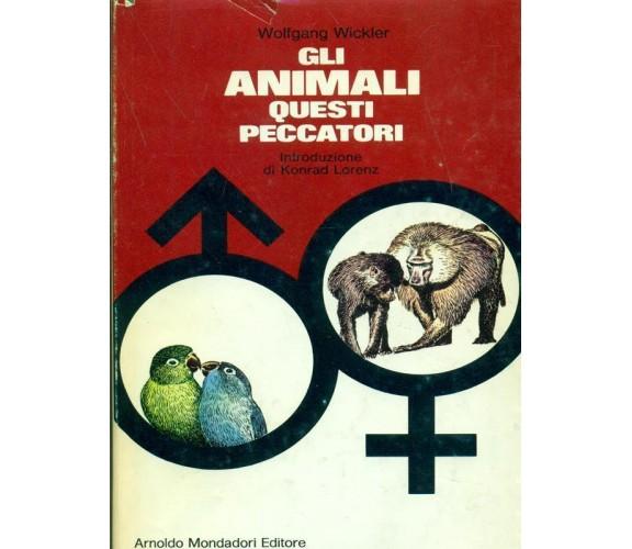 Wickler Wolfgang - GLI ANIMALI QUESTI PECCATORI - Mondadori, 1971