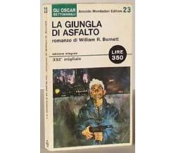 William R. Burnett - La giungla di asfalto - Mondadori ,1965 - C