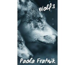Wolf's di Paola Fratnik,  2018,  Youcanprint