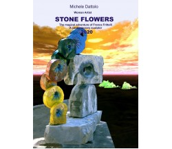 Woman Artist STONE FLOWERS. The magical adventure of Franca Frittelli a contemp.