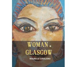 Woman in Glasgow - di Mauro Di Girolamo,  2017,  Youcanprint - ER