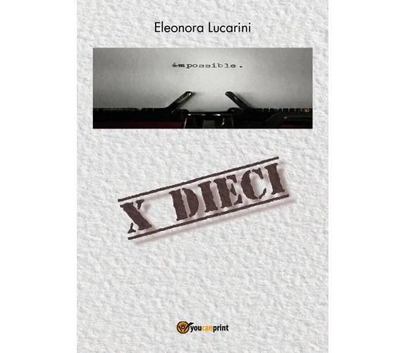X Dieci  - Eleonora Lucarini,  2018,  Youcanprint