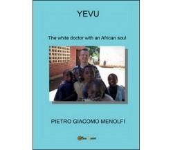Yevu. The white doctor with an african soul  di Pietro G. Menolfi,  2016 - ER