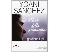 Yoani Sanchez. In attesa della primavera - Giordano Lupi - Anordest,2013 - A
